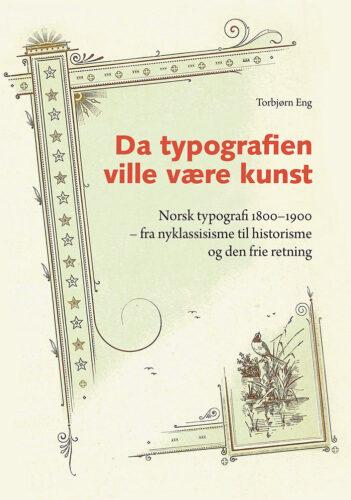 Torbjørn Eng: Da typografien ville være kunst - Norsk typografi 1800–1900